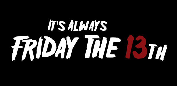 It's Always Friday the 13th